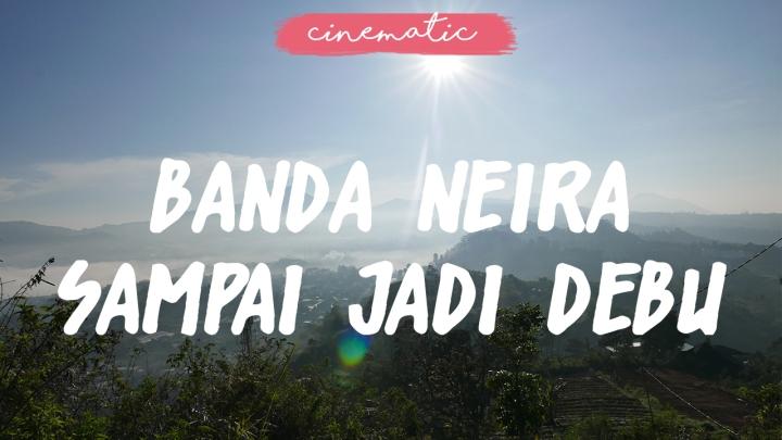 Cinematic Video : Banda Neira Sampai JadiDebu